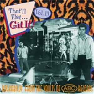 THAT'LL FLAT GIT IT 13 - VARIOUS - 50's Rockabilly Comp CDs, BEAR FAMILY