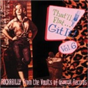THAT'LL FLAT GIT IT 6 - VARIOUS ARTISTS - 50's Rockabilly Comp CD, BEAR FAMILY