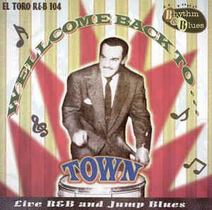 WELLCOME BACK TO TOWN - VARIOUS ARTISTS - 50's Rhythm 'n' Blues CD, EL TORO
