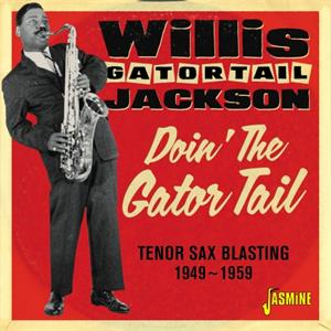 Doin' The Gator Tail - Tenor Sax Blasting 1949-1959 - Willis 'Gator Tail' JACKSON - 50's Rhythm 'n' Blues CD, JASMINE