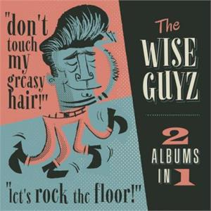 DON'T TOUCH MY GREASY HAIR / LETS ROCK THE FLOOR - WISE GUYZ - NEO ROCKABILLY CDs, EL TORO